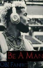 Be A Man (OBJ Fanfic) by Lilcubefalife