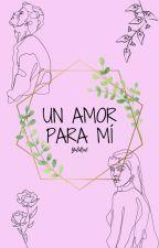Un Amor para Mí [PAUSADA] by youronlyangel_