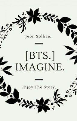 Đọc truyện [ Imagine ] BTS