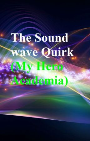 The Sound Wave Quirk (My Hero Academia) by Shipping_Be_Like