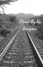 stand by me imagines by teenagedoll