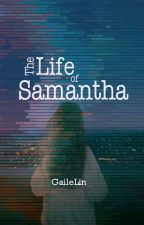 The Life of Samantha by Lyanne_Hidju