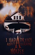 I Had A Dream About A Burning House  by Magen4Raven