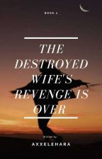 The Destroyed Wife's Revenge Is Over  by axxelehara