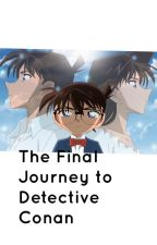 Book One: The Final Journey to Detective Conan by Detective_Conan-Kun