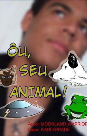 Ôu, Seu Animal! by MoonlandWarrior
