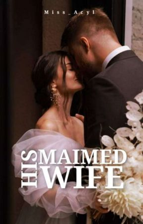 His Maimed Wife by Miss_Acyl