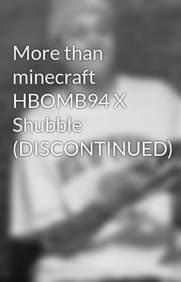 More than minecraft HBOMB94 X Shubble (DISCONTINUED)