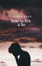 how to live a lie  by charlybree