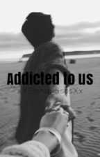 Addicted to us •E.D• by xXElena_5sosXx