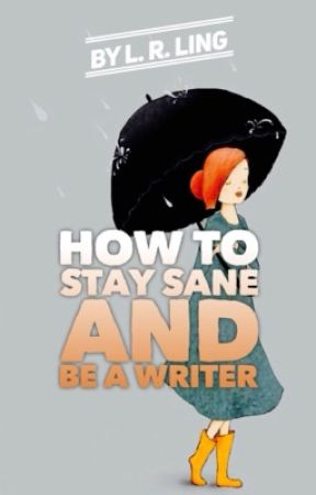 How To: Stay Sane and Be A Writer by theestorytellerx