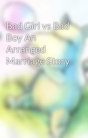 Bad Girl vs Bad Boy An Arranged Marriage Story by snowii