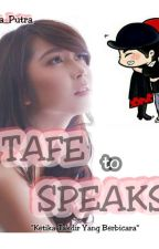 TAFE TO SPEAKS by Arka_Putra