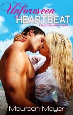 Unforeseen Heartbeat (Second Chances #2) by MaureenMayer