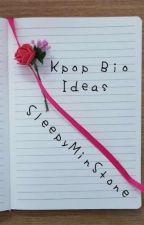 Kpop bio ideassssss  by SleepyMinStone
