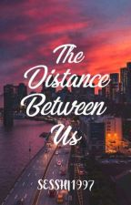 The Distance Between Us by LeeRaeAeSesshi