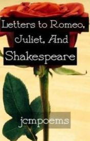 Letters to Romeo  Juliet  And Shakespeare by poemsbyjules