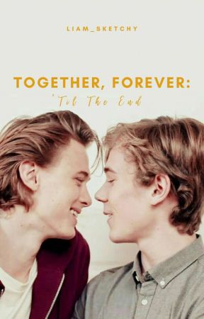 Together, Forever: 'Til The End [BOYXBOY] [On-going] by LIAM_SKETCHY