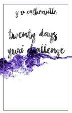 20 Days Yuri Challenge ✔ by Psychopathic_Fairy