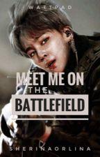 Meet Me On the Battlefield (#Wattys2018 On-Going) by SherinaOrlina