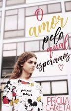 O Amor Pelo Qual Esperamos |DQOAA #3| by PricillaCaixeta