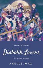 Short Stories Diabolik Lovers [COMMANDES OUVERTES] by Axelle_Maz