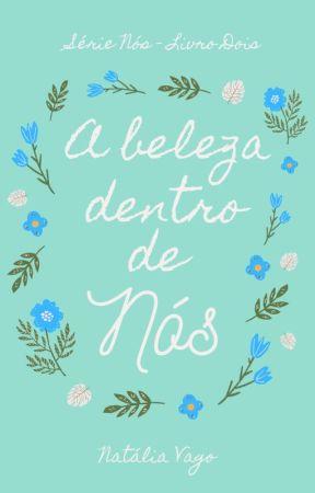 Série Nós - Livro Dois - A beleza dentro de nós by natliavago
