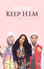 Keep H.I.M |Dave East|Chris Brown| by TrilllQueen