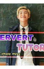 Pervert Tutor [Rated M++] by Hyyy_myyy