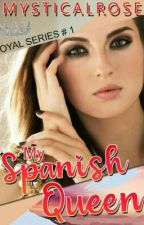MY SPANISH QUEEN  {on going} by kiarabyheart