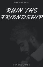 Ruin the friendship // Ziam one shot by versegomez