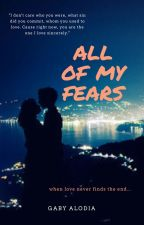 All of My Fears (COMPLETE) by gabyalodia