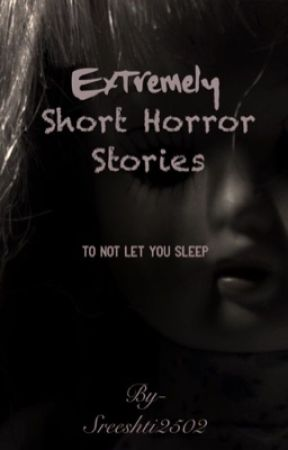 Extremely short horror stories by Sreeshti2502