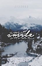 S M I L E    ☻   warriors short story ✓ by Birboon