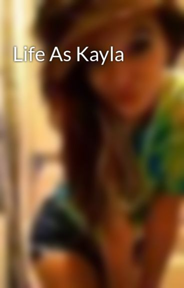 Life As Kayla by obeeyhoeeitslexi