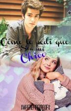 Cómo le pedí que sea mi Chico. by xWhereFireproofx