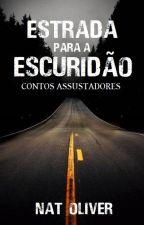 """""""Estrada para a Escuridão"""" - Contos Assustadores by Nat_Oliver"""