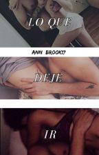 Lo que dejé ir... by ann_brook17