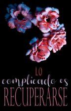 Lo Complicado es Recuperarse  [Tough 1.5°] PROXIMAMENTE by LeslieMorgenstern