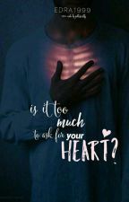 Is It Too Much To Ask For Your Heart? by edara1999