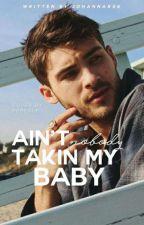 Ain't nobody takin my baby by johannarsk