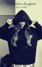 A Mafia's Daughter by xoxo_101395_