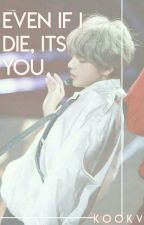 Even If I Die, It's You┊KookV by -ggukieat-