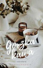 Gorzka kawa ✔ by Creachadoir