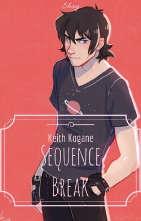 Sequence Break || Keith Kogane x Reader by Hellite