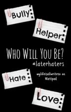 Who Will You Be? - #LaterHaters by mylifeisallwrite
