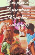 Completos Estranhos Grandes Conhecidos (1ª série do livro Estranhos Conhecidos) by RebeccaAlves113