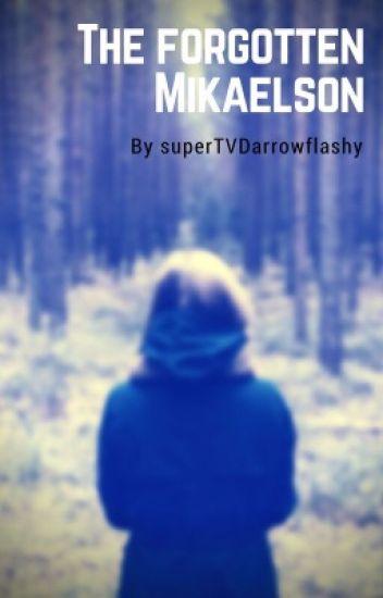 The Forgotten Mikaelson - superTVDarrowflashy - Wattpad