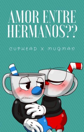 Amor entre hermanos??? (Cuphead x Mugman) by Cristy892155