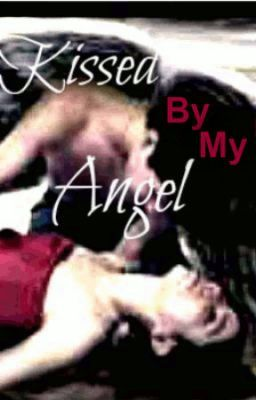 Kissed By My Angel~ Book One